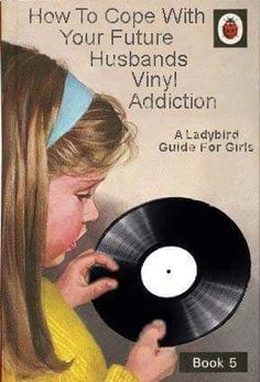 Or your wife's vinyl addiction...