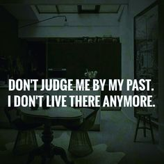 Don't judge me by my past  I don't live there anymore  #motivationalquotes #millionaire #mindset #billionaire #inspirationalquotes
