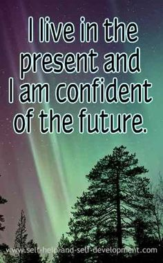 Self confidence affirmation for living in the present and for being confident of the future.