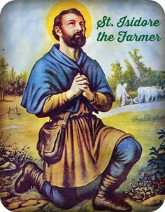 St. Isidore was a poor farmer who served a wealthy landowner. He was a man of deep prayer & faithfully attended daily Mass, which caused scandal as he was accused of neglecting his work. One morning his employer found 2 men helping him St. Isidore with his plowing. Seen by the landowner but unseen by St. Isidore, the landowner understood that they were angels sent by God to help St. Isidore in return for his faithfulness.