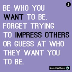 2. Be who you want to be...