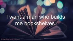 I want a man who builds me bookshelves.