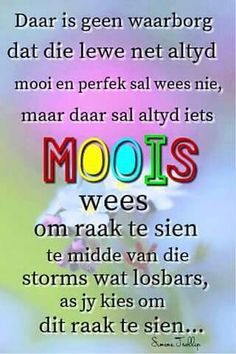 Sien die mooi raak te midde van probleme... #Afrikaans #intheEyeoftheBeholder #attitude #LifeQuotes (Simone Trollip) My Motto In Life, Afrikaanse Quotes, True Words, Christian Quotes, Bible Quotes, Grateful, Blessings, Biblical Quotes, Quote