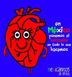En México ponemos el corazón en todo lo que hacemos.