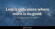 Less is only more where more is no good. - Frank Lloyd Wright #brainyquote #QOTD #less #more Brainy Quotes, Motivational Quotes, Funny Quotes, Frank Lloyd Wright, Clint Eastwood Quotes, Quote Of The Day, Famous Quotes, Have Fun, Finance