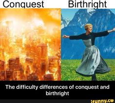 The difficulty differences of conquest and birthright