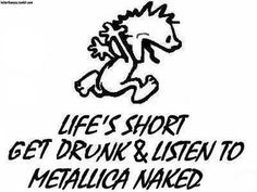 Life´s short, get drunk and listen to metallica naked. Music Is Life, My Music, Free Internet Radio, Getting Drunk, Jon Bon Jovi, Pop, Music Bands, Funny Photos, Rock N Roll