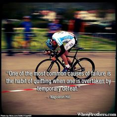 """one of the most common causes of failure is the habit of quitting when one is overtaken by temporary defeat.""- Napoleon Hill - love this TEMPORARY DEFEAT Cycling Motivation, Cycling Quotes, Cycling Tips, Road Cycling, Fitness Motivation, Bike Quotes, Cycling Art, Cycling Jerseys, Napoleon Hill"