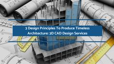 Architecture is a creative profession, yet reputed providers of 3D CAD design services having a defined process and following some basic principles can help you consistently produce great buildings. The post discusses the three fundamental principles that can help you create timeless architecture.