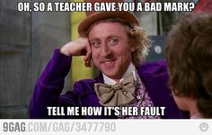 Oh, so a teacher gave you a bad mark?  Tell me how it's her fault.