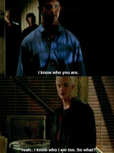 """I know who I am too. So what?"" - Just one more reason to love Spike ♥"