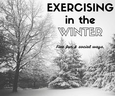 It's not too cold forExercising in the Winter! Invite your friends and family over and get social! You won't even know you are working out!