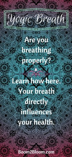 Yogic Breath-Learn how to breath properly to optimize the health benefits of this simple, yet life changing tool!