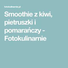 Smoothie z kiwi, pietruszki i pomarańczy - Fotokulinarnie Kiwi, Smoothies, Sporty, Smoothie, Smoothie Packs, Fruit Shakes