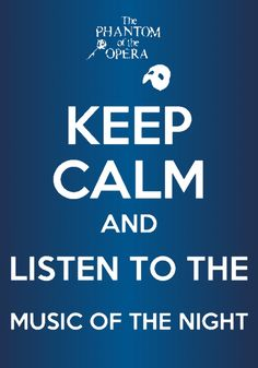 Keep calm and listen to the Music of the Night