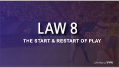This content is provided courtesy of FIFA and is meant to help viewers develop a better understanding of the interpretation and application of Law 8 – The Start and Restart of Play.
