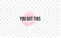 You Got This Downloadable Wallpaper