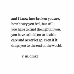 Even if it drags you to the end of the world. [r.m. drake]