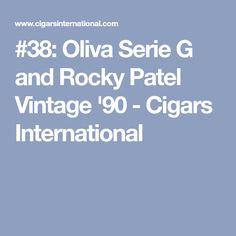 #38: Oliva Serie G and Rocky Patel Vintage '90 - Cigars International