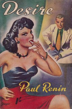 "DESIRE by Paul Renin (UK: Phoenix Press, 1948). Artwork signed ""Daeger"" featured a busty brunette sucking on a cigarette while a dude ogles her from the backdrop."