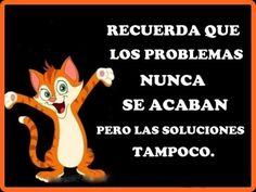 Recuerda que los problemas nunca se acaban pero las soluciones tampoco