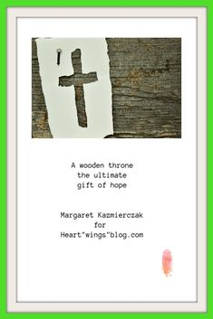 Margaret Kazmierczak tells how A wooden throne is the ultimate gift of hope Psalm 45, Heart With Wings, The Ultimate Gift, Raw Material, One Kings, Wednesday, Verses, Encouragement, About Me Blog