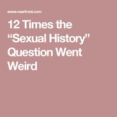 """12 Times the """"Sexual History"""" Question Went Weird"""