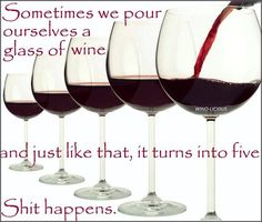 """Wine Funnies - """"Sometimes we pour ourselves a glass of Wine ... & just like that it turns into Five!.... Shit happens"""" __[Wino-Licious/FB] (Wine glass Illustration Quotes)  #BandW & #cMaroon #moreWine"""