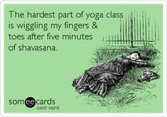 The hardest part of yoga class is wiggling my fingers & toes after five minutes of shavasana.