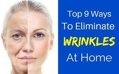 Everone wants to remain forever young. Wrinkles cause us to remember that we are getting old Here are 9 home remedies to get rid of wrinkles.