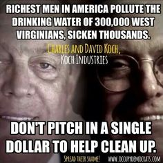 Koch brothers tied to chemical spill in West Virginia.