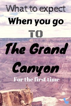 What to expect when you go to the Grand Canyon for the first time! Read all about my experience and tips here.