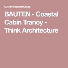 BAUTEN - Coastal Cabin Tranoy - Think Architecture Coastal, Cabin, Architecture, Switzerland, Arquitetura, Cabins, Cottage, Architecture Design, Wooden Houses