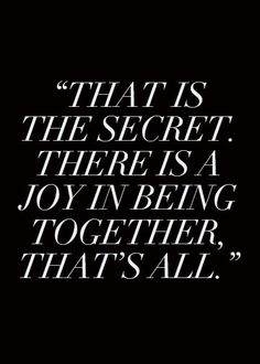 """""""That is the secret. There is a joy in being together, that's all."""" -Sri Swami Satchidananda in The Yoga Sutras of Patajali"""