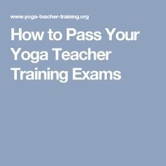 How to Pass Your Yoga Teacher Training Exams