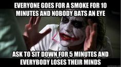 I HATE the double standard for smokers at retail jobs.  They get breaks pretty much whenever they want, but if you don't smoke, you **actually have to do your job**.  This drove me crazy when I worked at a grocery store.