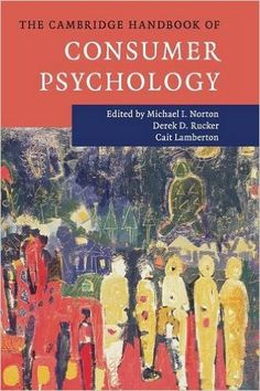 The Cambridge Handbook of Consumer Psychology (Cambridge Handbooks in Psychology): Michael I. Norton, Derek D. Rucker, Cait Lamberton: 9781107069206: Amazon.com: Books