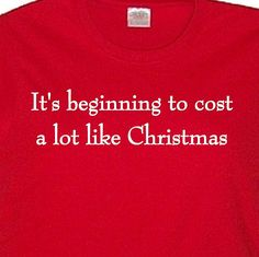 It's Beginning to Cost A Lot Like Christmas Holiday Tee Shirt, Funny Christmas Shirt, Men's Holiday Saying T Shirt, Seasonal , Holiday Tee on Etsy, $19.95