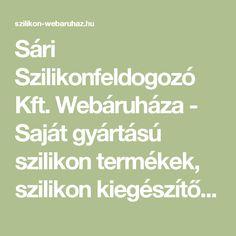 Sári Szilikonfeldogozó Kft. Webáruháza - Saját gyártású szilikon termékek, szilikon kiegészítők széles választékban árgaranciával és valós tartalommal. - webáruház, webshop