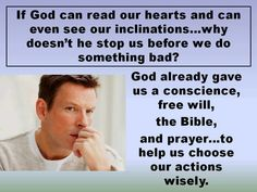 If God can read our hearts and even see our inclinations, why doesn't he stop us before we do something bad? God already gave us a conscience, free will, the Bible, and prayer to help us to choose our actions wisely. Jw Bible, Bible Truth, Bible Scriptures, Bible Quotes, Biblical Verses, Bible Questions, Spiritual Encouragement, Bible Knowledge, Spiritual Thoughts