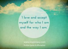 'I #Love and #AcceptMyself for Who I am and The Way I am.'