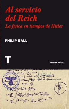 Al Servicio Del Reich La Fisica En Tiempos De Hitler