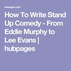 How To Write Stand Up Comedy - From Eddie Murphy to Lee Evans | hubpages