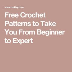 Free Crochet Patterns to Take You From Beginner to Expert
