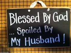 Blessed by God Spoiled by my Husband - well, soon-to-be-husband