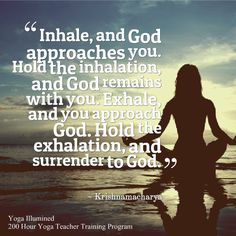 """Inhale, and God approaches you. Hold the inhalation, and God remains with you. Exhale, and you approach God. Hold the exhalation, and surrender to God."" ~ Krishnamacharya  #yoga #quotes"