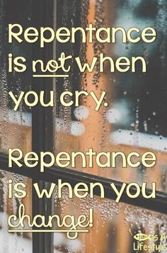 So very, very true. It's one thing to be sorry but keep doing it over and over again and another to feel true remorse and decide to turn away from sin. That's the difference.