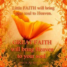 Little faith will bring your soul to heaven. Great faith will bring heaven to your soul. Word Of Faith, Walk By Faith, The Great I Am, God Is Good, Lord And Savior, God Jesus, Healing Words, Your Soul, My Rock