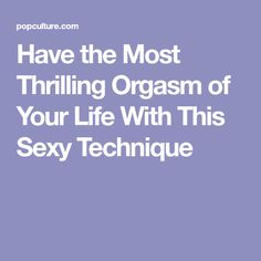 Have the Most Thrilling Orgasm of Your Life With This Sexy Technique
