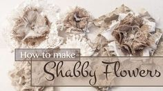 How to make a Shabby Flowers from www.dejavuedesigns.com